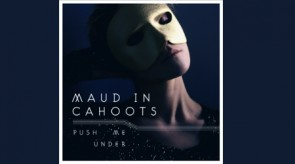 Featured Image Maud in Cahoots – Push Me Under